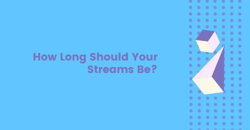 How Long Should your Streams Be?