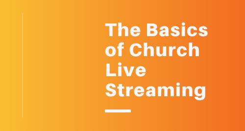 Live Streaming Basics for Churches